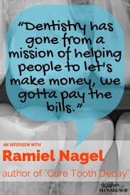 interview ramiel nagel on cavities and oral health dentistry has gone from a mission of helping people to let s make money we gotta