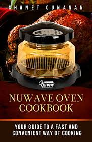 Nuwave Oven Cookbook Your Guide To A Fast And Convenient Way Of Cooking Air Fryer Slow Cooker Instant Pot Crock Pot Recipes Paleo Diet Power