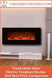 taber s best reviews has tested and reviewed the touchstone onyx electric fireplace so you can make