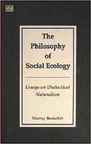 the philosophy of social ecology essays on dialectical naturalism
