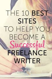 best ideas about becoming a writer creative the 10 best sites to help you become a successful lance writer