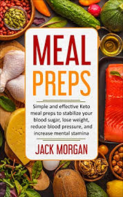 Meal Preps Simple And Effective Keto Meal Preps To