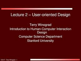 Human Oriented Design Ppt Lecture 2 User Oriented Design Terry Winograd