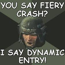 You say fiery crash? I say dynamic entry (Advice Guardsman) | Meme ... via Relatably.com