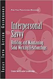 interpersonal savvy interpersonal savvy building and maintaining solid working