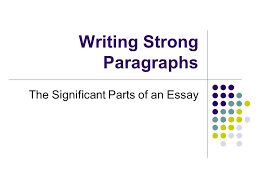 writing strong paragraphs the significant parts of an essay ppt  1 writing strong paragraphs the significant parts of an essay