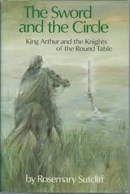the sword and the circle king arthur and the knights of the round table by rosemary sutcliff