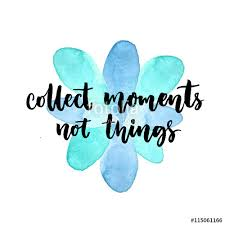 Blue Quotes Enchanting Collect Moments Not Things Inspirational Quote Vector Lettering