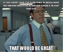 So yeah, If movies could stop telling people the medical bogus ... via Relatably.com
