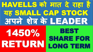 Havells Share Chart Best Smallcap Stock To Beat Havells In Long Term Investment Multibagger Stocks 2019 India Latest