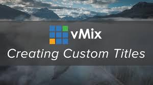 Title Designer Vmix Creating Custom Static Titles In Vmix