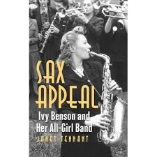 Sax Appeal: Ivy Benson and Her All-Girls Band by Janet Tennant