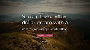 strong work ethic quotes like success strong work ethic you can t have a million dollar dream a minimum wage work ethic