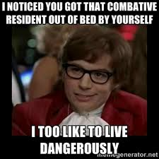 I noticed you got that combative resident out of bed by yourself I ... via Relatably.com