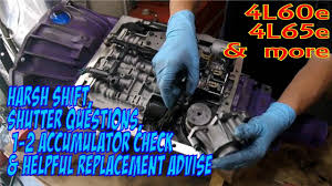 4l60e Troubleshooting Chart 4l60e Harsh Shift Shutter 1 2 Shift Problems 1 2 Accumulator Check And Replace