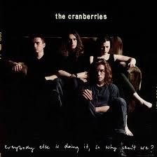 <b>Everybody Else</b> Was Doing It, But The <b>Cranberries</b> Did It Better ...