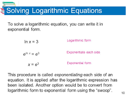 10 solving logarithmic equations to solve a logarithmic equation you can write it in exponential