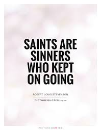 Saint Quotes Extraordinary Saints Are Sinners Who Kept On Going Picture Quotes