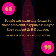 The Art Of Seduction Quotes Cool People Are Naturally Drawn To Those Who Emit Happiness Quote