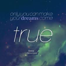 Make Your Dream Come True Quotes Best Of Quotes About Dreams Come True 24 Quotes