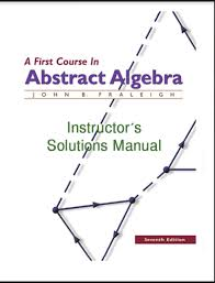 A First Course In Abstract Algebra Solutions A First Course In Abstract Algebra By John B Fraleingh Free E Books