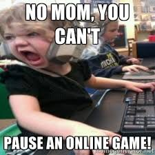 NO MOM, YOU CAN'T PAUSE AN ONLINE GAME! - angry gamer girl | Meme ... via Relatably.com