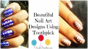 Beautiful Nail Art Designs Using Toothpick - Venus Beauties