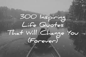 Life Is Quotes 100 Inspiring Life Quotes That Will Change You Forever 3