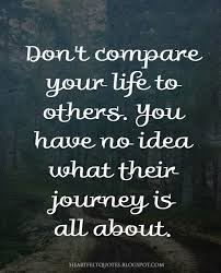 Don't Compare Your Life To Others Heartfelt Love And Life Quotes Fascinating Dont Compare Quotes