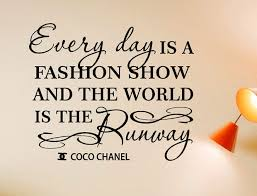 Beauty Fashion Quotes Best of Every Day Is A Fashion Show And The World Is The Runway Coco