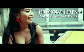 Threesome Dream Picking up two girls in Pattaya Thailand YouTube