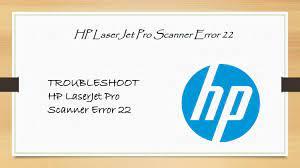 TROUBLESHOOT HP LaserJet Pro Scanner Error 22 by js7541091 - issuu