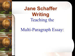 teaching the multi paragraph essay jane schaffer writing ppt  1 teaching the multi paragraph essay jane schaffer writing