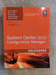 Unleashed Ser.: System Center 2012 Configuration Manager by Byron Holt,  Jannes Alink, Kerrie Meyler, Marcus Oh and Jason Sandys (2012, Trade  Paperback) for sale online | eBay
