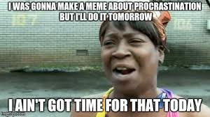 "Image result for ""ain't got time for that"" meme"