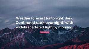 George Carlin Quote Weather Forecast For Tonight Dark Continued