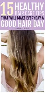 Healthy Haircare Tips That Ll Make