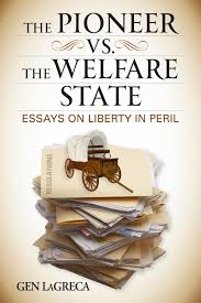 welfare state essay constitution essay state united essays about  author gen lagreca s blog the pioneer vs the welfare state by gen lagreca