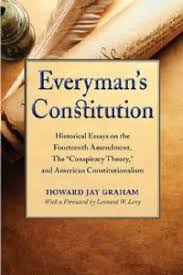 everyman s constitution wisconsin historical society press everyman s constitution historical essays on the fourteenth amendment the conspiracy theory and american constitutionalism