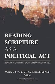 reading scripture as a political act essays on the theopolitical  reading scripture as a political act essays on the theopolitical interpretation of the bible