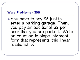write an equation in slope intercept form that represents this linear relationship word problems 300