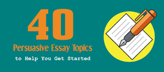 good topics to do a persuasive essay on 40 persuasive essay topics to help you get started