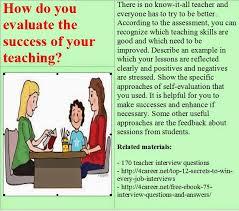 Interview Questions About Success Teacher Interview Questions How Do You Evaluate The Success Of Your