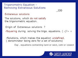 extraneous solutions the solutions which do not satisfy the trigonometric equation