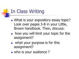 expository writing writing a purpose to explain a topic or  in class writing what is your expository essay topic look over pages 3 8