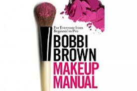 bobbi brown makeup manual for everyone from beginner to pro by bobbi brown