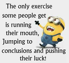 Jumping To Conclusions Quotes Awesome The Only Exercise Some People Get Is Running Their Mouth Jumping To