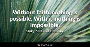 Mary Mcleod Bethune Quotes Gorgeous Without Faith Nothing Is Possible With It Nothing Is Impossible