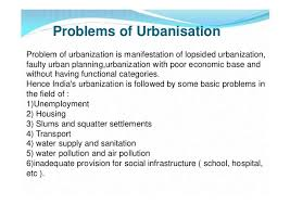 urbanisation in  20 problems of urbanisationproblem of urbanization