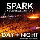 Spark: A Burning Man Story-Day+Night